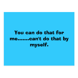 You can do that for me.......can't do that by m... postcard