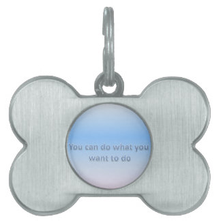 You can do what you want to do pet ID tag