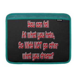 You can fail at what you hate, so why not go after MacBook sleeve