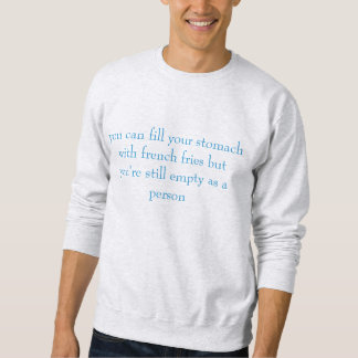 """""""you can fill your stomach with french fries"""" pullover sweatshirt"""