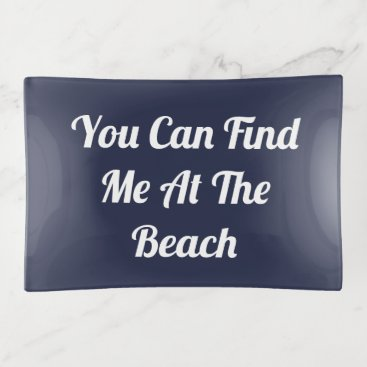 Beach Themed You Can Find Me At The Beach Trinket Trays