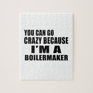 YOU CAN GO CRAZY I'M BOILERMAKER JIGSAW PUZZLE