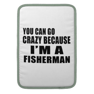 YOU CAN GO CRAZY, I'M FISHERMAN MacBook SLEEVES