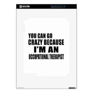 YOU CAN GO CRAZY I'M OCCUPATIONAL THERAPIST SKINS FOR iPad 2