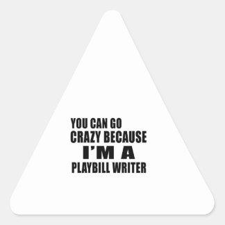 YOU CAN GO CRAZY I'M PLAYBILL WRITER TRIANGLE STICKER
