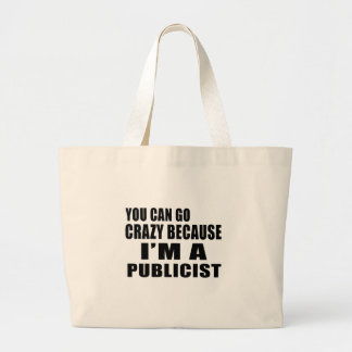YOU CAN GO CRAZY I'M PUBLICIST JUMBO TOTE BAG