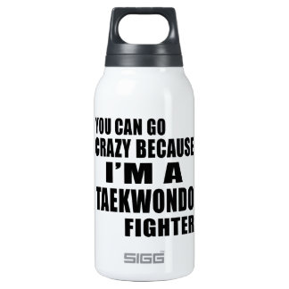 YOU CAN GO CRAZY, I'M TAEKWONDO FIGHTER 10 OZ INSULATED SIGG THERMOS WATER BOTTLE