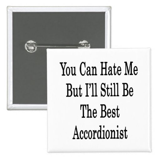 You Can Hate Me But I'll Still Be The Best Accordi 2 Inch Square Button