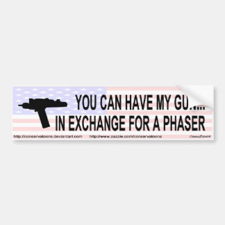 You can have my gun in exchange for a phaser bumper sticker
