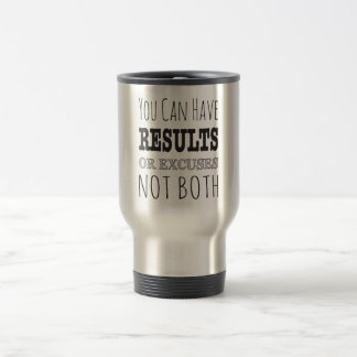 You can have results or excuses not both 15 oz stainless steel travel mug