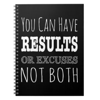 You can have results or excuses not both notebook