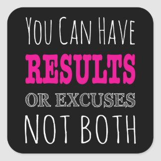You can have results or excuses not both square sticker