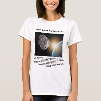 You can help keep an Asteroid away for only $0.39 T-Shirt