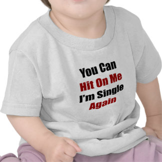 You Can Hit On Me I'm Single Again Shirt