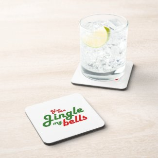YOU CAN JINGLE MY BELLS -.png Coaster