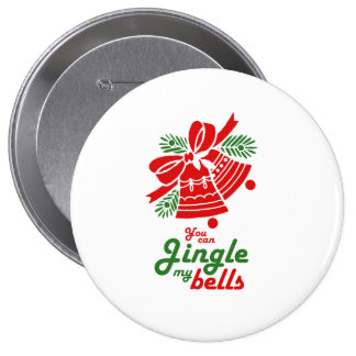 YOU CAN JINGLE MY BELLS.png Pinback Button