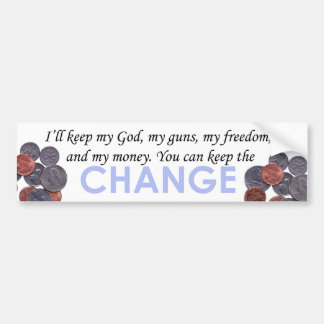 You Can Keep the Change! Bumper Sticker