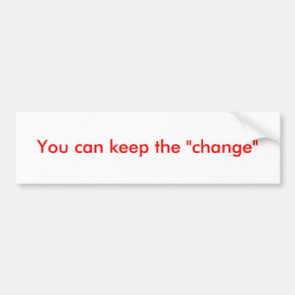 """You can keep the """"change"""" car bumper sticker"""