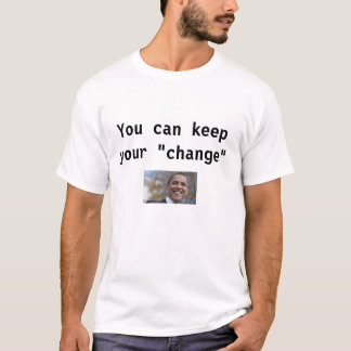 "You can keep your ""change"" T-Shirt"
