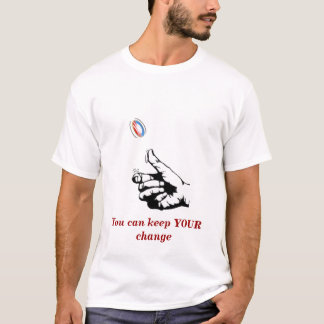 You can keep YOUR change! T-Shirt