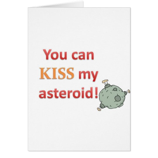 You Can Kiss My Asteroid Card