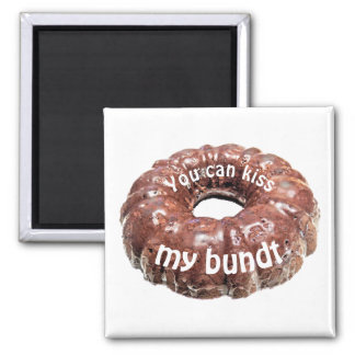 You can kiss my bundt magnet
