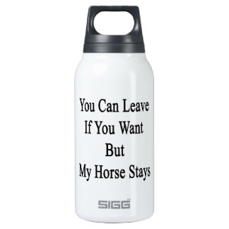 You Can Leave If You Want But My Horse Stays 10 Oz Insulated SIGG Thermos Water Bottle