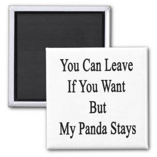 You Can Leave If You Want but My Panda Stays 2 Inch Square Magnet