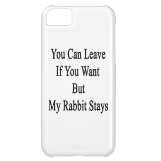 You Can Leave If You Want But My Rabbit Stays iPhone 5C Case