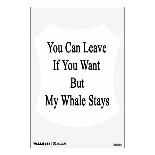 You Can Leave If You Want But My Whale Stays Room Decals