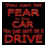 You Can Let Fear In The Car You Just Can't Let It  Poster