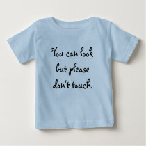 You can look but please don't touch. baby T-Shirt
