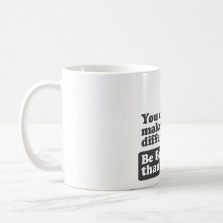 You can make a difference: Be Better than a Bully Coffee Mug