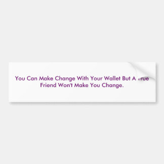 You Can Make Change With Your Wallet But A True... Car Bumper Sticker