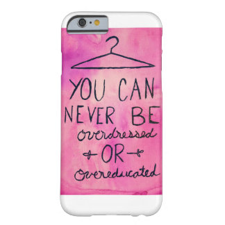You Can Never Be Overdressed Or Overeducated Barely There iPhone 6 Case