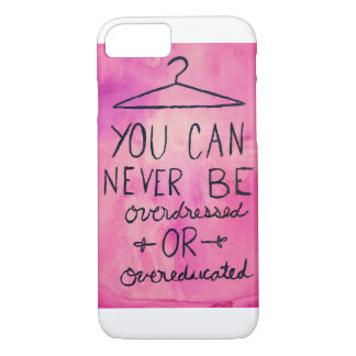 You Can Never Be Overdressed Or Overeducated iPhone 7 Case