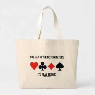 You Can Never Be Too Mature To Play Bridge Tote Bags