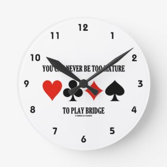 You Can Never Be Too Mature To Play Bridge Wall Clock