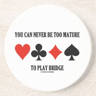 You Can Never Be Too Mature To Play Bridge Drink Coaster