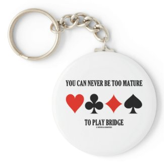 You Can Never Be Too Mature To Play Bridge Keychains