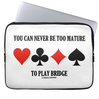 You Can Never Be Too Mature To Play Bridge Laptop Sleeve