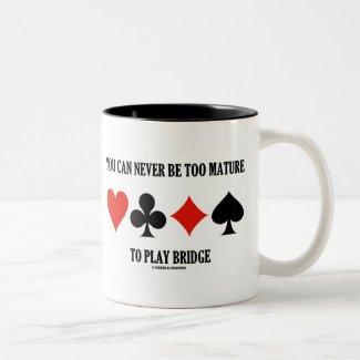 You Can Never Be Too Mature To Play Bridge Coffee Mug