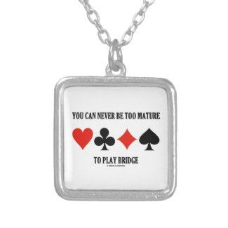 You Can Never Be Too Mature To Play Bridge Custom Necklace