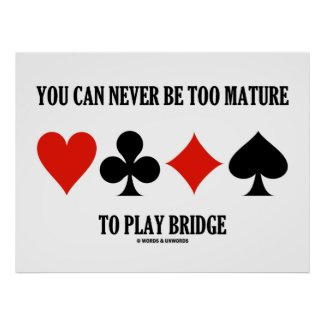 You Can Never Be Too Mature To Play Bridge Poster
