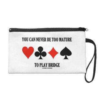 You Can Never Be Too Mature To Play Bridge Wristlet Purse