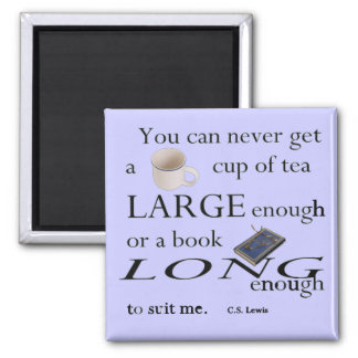 You can never get a cup of tea large enough.. refrigerator magnets