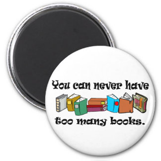 You can never have too many books t-shirts. 2 inch round magnet