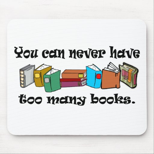 You can never have too many books t-shirts. mouse pad