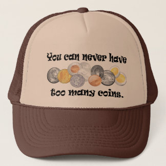 You can never have too many coins Gifts. Trucker Hat