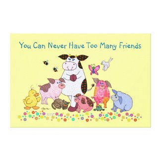 You Can Never Have Too Many Friends Stretched Canvas Prints